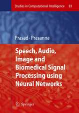 Speech, Audio, Image and Biomedical Signal Processing using Neural Networks