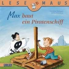 Max baut ein Piratenschiff: LESEMAUS ab 3 Jahren/ De la 3 ani (3-6 ani)