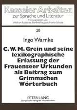 C.W.M. Grein Und Seine Lexikographische Erfassung Der Frauenseer Urkunden ALS Beitrag Zum Grimmschen Woerterbuch