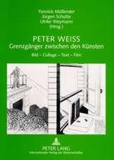 Peter Weiss - Grenzgaenger Zwischen Den Kuensten:  Bild - Collage - Text - Film