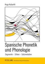 Spanische Phonetik Und Phonologie:  Segmente, Silbe, Satzmelodien