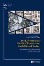Die Klebebaende Der Fuerstlich Waldeckschen Hofbibliothek Arolsen:  Wissenstransfer Und -Transformation in Der Fruehen Neuzeit