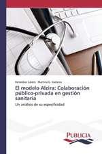 El Modelo Alzira:  Colaboracion Publico-Privada En Gestion Sanitaria