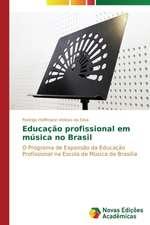 Educacao Profissional Em Musica No Brasil:  Diagnostico E Proposicoes