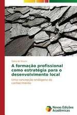 A Formacao Profissional Como Estrategia Para O Desenvolvimento Local:  Caso de Ibipora - PR