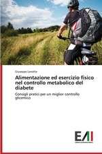 Alimentazione Ed Esercizio Fisico Nel Controllo Metabolico del Diabete:  Un Modello Fisico-Matematico