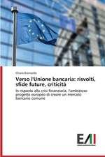 Verso L'Unione Bancaria:  Risvolti, Sfide Future, Criticita