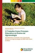 O Trabalho Como Principio Educativo No Ensino Da Agroecologia:  Essencia Do Ser
