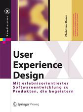 User Experience Design: Mit erlebniszentrierter Softwareentwicklung zu Produkten, die begeistern