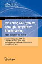 Evaluating AAL Systems Through Competitive Benchmarking - Indoor Localization and Tracking: International Competition, EvAAL 2011, Competition in Valencia, Spain, July 25-29, 2011, and Final Workshop in Lecce ,Italy, September 26, 2011. Revised Selected Papers