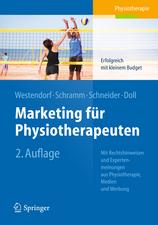 Marketing für Physiotherapeuten: Erfolgreich mit kleinem Budget. Mit Rechtshinweisen und Expertenmeinungen aus Physiotherapie, Medien und Werbung