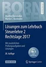 Lösungen zum Lehrbuch Steuerlehre 2 Rechtslage 2017: Mit zusätzlichen Prüfungsaufgaben und Lösungen
