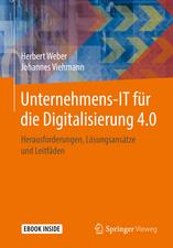 Unternehmens-IT für die Digitalisierung 4.0: Herausforderungen, Lösungsansätze und Leitfäden