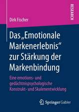 """Das """"Emotionale Markenerlebnis"""" zur Stärkung der Markenbindung: Eine emotions- und gedächtnispsychologische Konstrukt- und Skalenentwicklung"""