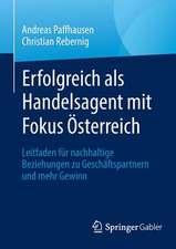 Erfolgreich als Handelsagent mit Fokus Österreich: Leitfaden für nachhaltige Beziehungen zu Geschäftspartnern und mehr Gewinn