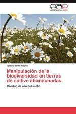 Manipulacion de La Biodiversidad En Tierras de Cultivo Abandonadas:  El USO de Indicadores