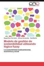 Modelo de Gestion de Sostenibilidad Utilizando Logica Fuzzy:  Testimonios y Perspectivas