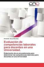 Evaluacion de Competencias Laborales Para Docentes En Una Universidad.