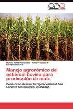 Manejo Agronomico del Estiercol Bovino Para Produccion de Maiz:  Fuerzas Armadas y Gobernabilidad