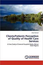 Clients/Patients Perception of Quality of Health Care Services