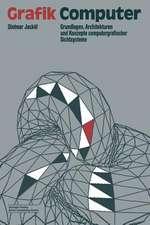 Grafik-Computer: Grundlagen, Architekturen und Konzepte computergrafischer Sichtsysteme