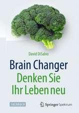 Brain Changer - Denken Sie Ihr Leben neu