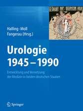 Urologie 1945–1990: Entwicklung und Vernetzung der Medizin in beiden deutschen Staaten