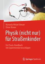 Physik (nicht nur) für Straßenkinder: Ein Praxis-Handbuch mit Experimentiervorschlägen