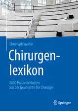 Chirurgenlexikon: 2000 Persönlichkeiten aus der Geschichte der Chirurgie