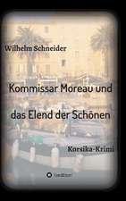 Kommissar Moreau Und Das Elend Der Schonen:  Wie Ich Meine Chronischen Krankheiten, Konflikte Und Krisen Heilte Und Meine Kuhnsten Traume Ubertraf