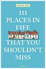 111 PLACES IN FIFE THAT YOU SHOULDNT