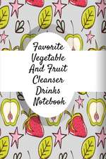 Favorite Vegetable And Fruit Cleanser Drinks Notebook