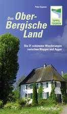 Das Oberbergische Land - Die 21 schönsten Wanderungen zwischen Wupper und Agger