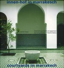 Innen-Hof in Marrakesch / Courtyards in Marrakech: Islamische Geschichte als Gegenwart / The Living Presence of Islamic History