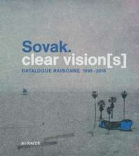 Sovak. Clear Vision[s]: Catalogue Raisonné 1995–2016