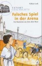 Tatort Geschichte. Falsches Spiel in der Arena