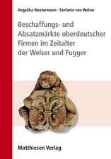 Beschaffungs- und Absatzmärkte oberdeutscher Firmen im Zeitalter der Welser und Fugger