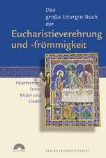 Das große Liturgie-Buch der Eucharistieverehrung und -frömmigkeit