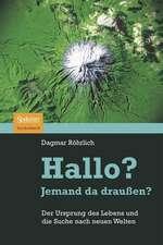Hallo? Jemand da draußen?: Der Ursprung des Lebens und die Suche nach neuen Welten