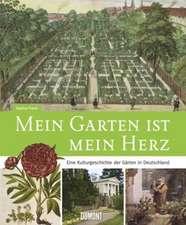 Mein Garten ist mein Herz. Eine Kulturgeschichte der Gärten in Deutschland