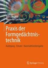 Konstruktionspraxis Formgedächtnistechnik: Potentiale - Auslegung - Beispiele
