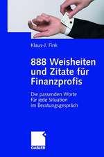 888 Weisheiten und Zitate für Finanzprofis: Die passenden Worte für jede Situation im Beratungsgespräch