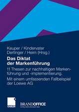 Das Diktat der Markenführung: 11 Thesen zur nachhaltigen Markenführung und -implementierung. Mit einem umfassenden Fallbeispiel der Loewe AG