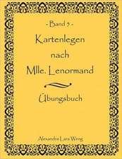 Kartenlegen Nach Mlle. Lenormand Band 5:  Wo Ist Kurt?