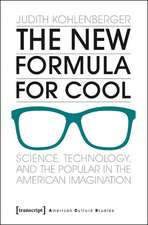 New Formula for Cool: Science, Technology & the Popular in the American Imagination