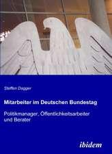 Mitarbeiter im Deutschen Bundestag. Politikmanager, Öffentlichkeitsarbeiter und Berater