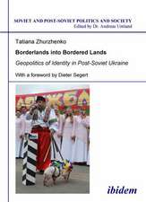 Borderlands into Bordered Lands – Geopolitics of Identity in Post–Soviet Ukraine