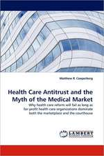 Health Care Antitrust and the Myth of the Medical Market