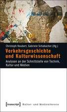 Verkehrsgeschichte und Kulturwissenschaft: Analysen an der Schnittstelle von Technik, Kultur und Medien