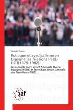 Politique et syndicalisme en Espagne:les relations PSOE-UGT(1879-1982)